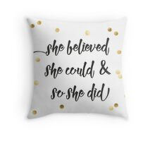 She believed she could & so she did Throw Pillow