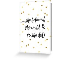 She believed she could & so she did Greeting Card