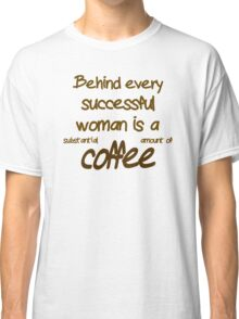 Behind Every Successful Woman Is A  Classic T-Shirt