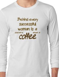 Behind Every Successful Woman Is A  Long Sleeve T-Shirt