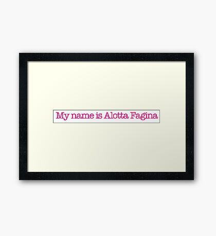 Austin Powers - My name is Alotta Fagina Framed Print