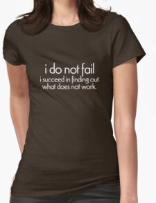 I do not fail. i succeed in finding out what does not work Womens Fitted T-Shirt