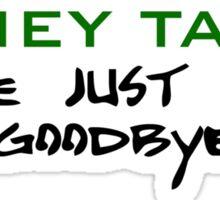 Money Talks mine just says goodbye Sticker