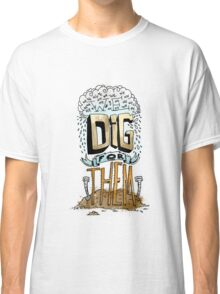We Dig for Them Classic T-Shirt
