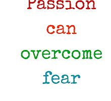 Passion can overcome fear by IdeasForArtists