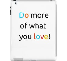 Do more of what you love iPad Case/Skin