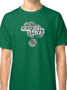 SOMEBODY TO LOVE Classic T-Shirt