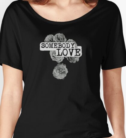 SOMEBODY TO LOVE Women's Relaxed Fit T-Shirt