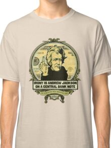 Irony is Andrew Jackson on a Central Bank Note Classic T-Shirt