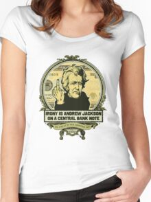 Irony is Andrew Jackson on a Central Bank Note Women's Fitted Scoop T-Shirt