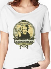 Irony is Andrew Jackson on a Central Bank Note Women's Relaxed Fit T-Shirt