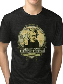 Irony is Andrew Jackson on a Central Bank Note Tri-blend T-Shirt