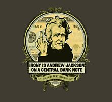 Irony is Andrew Jackson on a Central Bank Note Unisex T-Shirt