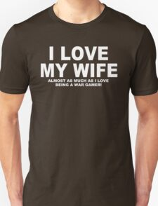 I LOVE MY WIFE Almost As Much As I Love Being A War Gamer T-Shirt