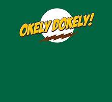 Okley Dokley! Unisex T-Shirt