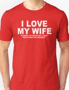 I LOVE MY WIFE Almost As Much As I Love Watching Ice Hockey T-Shirt