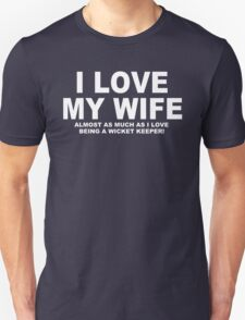 I LOVE MY WIFE Almost As Much As I Love Being A Wicket Keeper T-Shirt