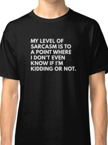 My Level Of Sarcasm Classic T-Shirt
