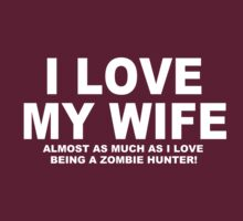 I LOVE MY WIFE Almost As Much As I Love Being A Zombie Hunter by Chimpocalypse