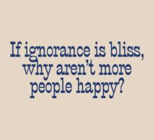 If ignorance is bliss, why aren't more people happy? by digerati