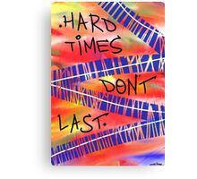 Hard Times Don't Last Canvas Print
