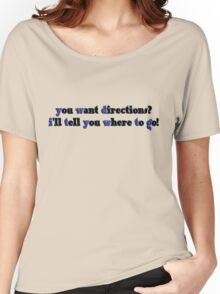 you want directions? Women's Relaxed Fit T-Shirt
