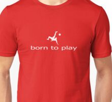Born to Play Ball - Football Soccer T-Shirt - Clothing Unisex T-Shirt