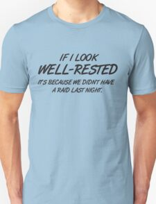 If I look well-rested it's because we did't had a raid last night T-Shirt