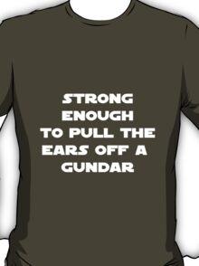 Pull the ears off a gundar T-Shirt