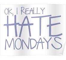 Ok, I REALLY HATE MONDAYS Poster