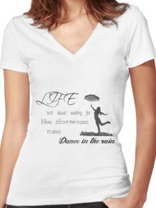 Life isn't about waiting for the storm to pass it's about learning to dance in the rain. Women's Fitted V-Neck T-Shirt