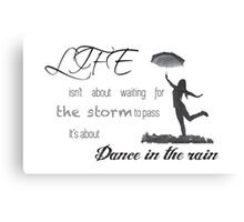 Life isn't about waiting for the storm to pass it's about learning to dance in the rain. Canvas Print