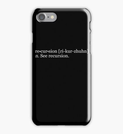 re•cur•sion [ri-kur-zhuhn] n. See recursion. iPhone Case/Skin