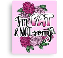 I'm Fat & NOT Sorry - Fat Positive Feminist Floral Design Canvas Print