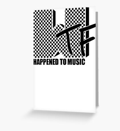 WTF Happened To Music Greeting Card