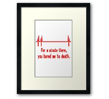 For a minute there, you bored me to death geek funny nerd Framed Print