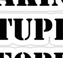 Stop Making Stupid People Famous Shirt, Sticker, Case, Poster Sticker
