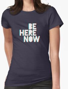 Be Here Now Womens Fitted T-Shirt