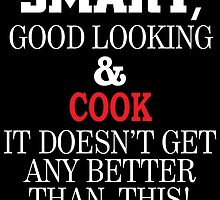 SMART GOOD LOOKING AND COOK IT DOESN'T GET ANY BETTER THAN THIS by teeshoppy