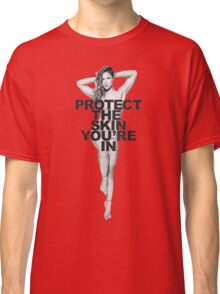 protect the skin you're in Classic T-Shirt
