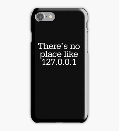 There's no place like 127.0.0.1 iPhone Case/Skin