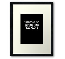 There's no place like 127.0.0.1 Framed Print