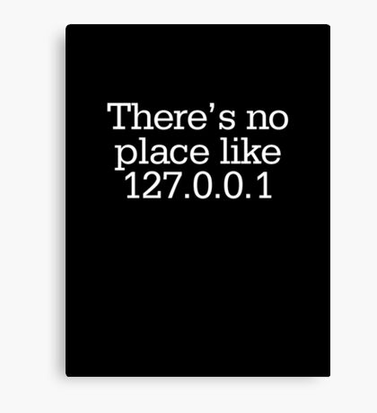 There's no place like 127.0.0.1 Canvas Print