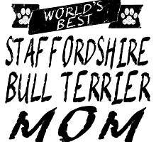 World's Best Staffordshire Bull Terrier Mom by GiftIdea