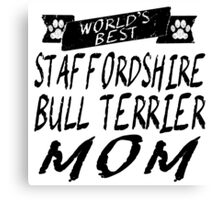 World's Best Staffordshire Bull Terrier Mom Canvas Print