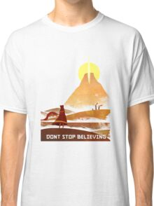 Don't Stop Believing  Classic T-Shirt
