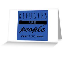 Refugees are people too. Greeting Card