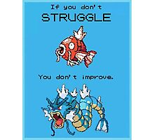If You Don't Struggle You Don't Improve! Photographic Print