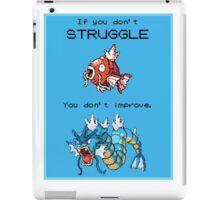 If You Don't Struggle You Don't Improve! iPad Case/Skin
