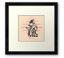BE WILD Framed Print